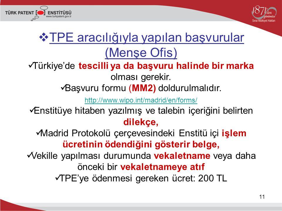11  TPE aracılığıyla yapılan başvurular (Menşe Ofis) Türkiye'de tescilli ya da başvuru halinde bir marka olması gerekir. Başvuru formu (MM2) doldurul