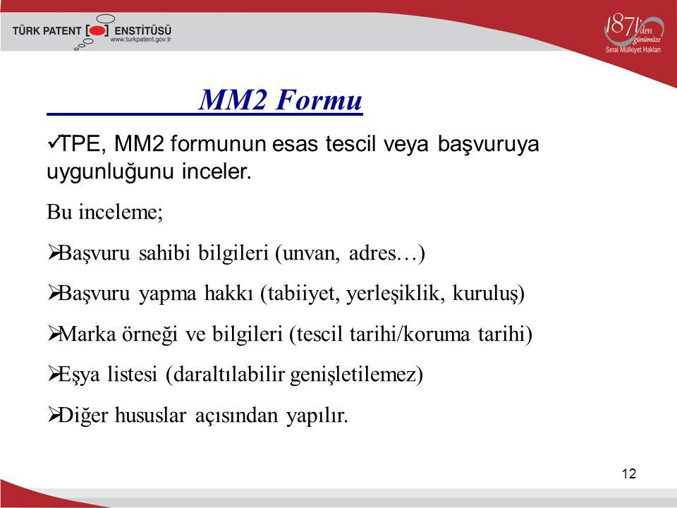 12 MM2 Formu TPE, MM2 formunun esas tescil veya başvuruya uygunluğunu inceler. Bu inceleme;  Başvuru sahibi bilgileri (unvan, adres…)  Başvuru yapma