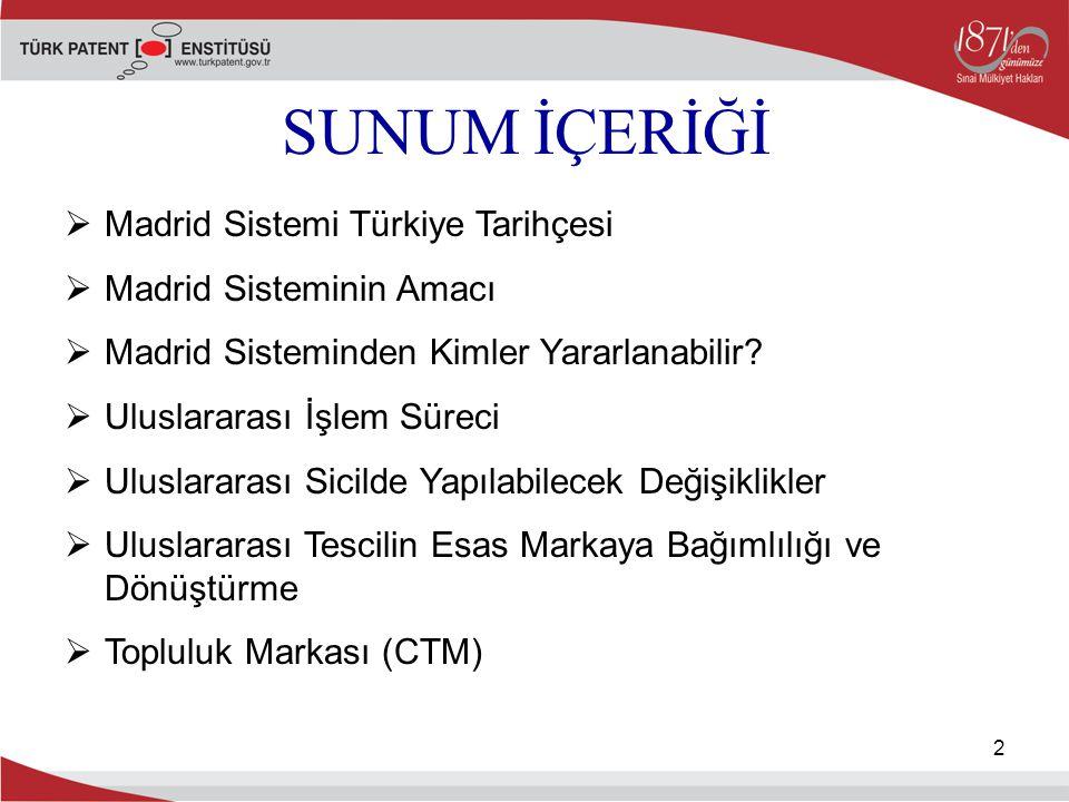 2 SUNUM İÇERİĞİ  Madrid Sistemi Türkiye Tarihçesi  Madrid Sisteminin Amacı  Madrid Sisteminden Kimler Yararlanabilir?  Uluslararası İşlem Süreci 