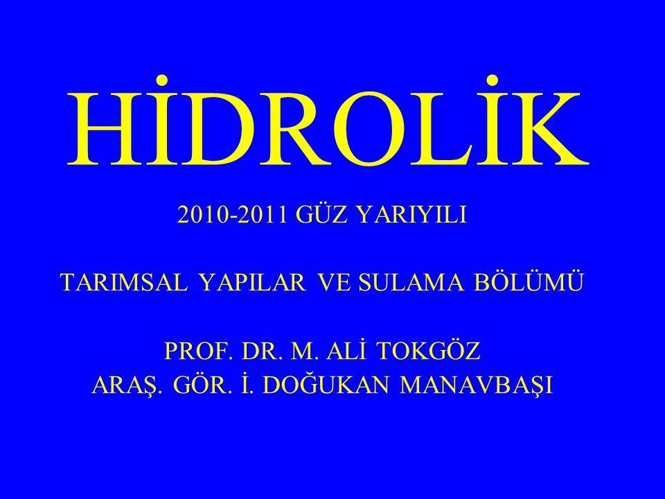 HİDROLİK 2010-2011 GÜZ YARIYILI TARIMSAL YAPILAR VE SULAMA BÖLÜMÜ PROF.