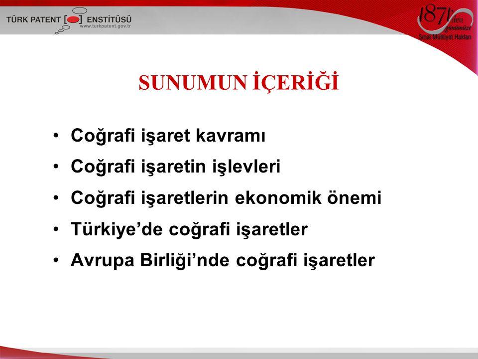 SUNUMUN İÇERİĞİ Coğrafi işaret kavramı Coğrafi işaretin işlevleri Coğrafi işaretlerin ekonomik önemi Türkiye'de coğrafi işaretler Avrupa Birliği'nde coğrafi işaretler