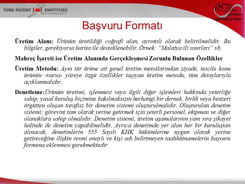 Başvuru Formatı Üretim Alanı: Ürünün üretildiği coğrafi alan, ayrıntılı olarak belirtilmelidir.
