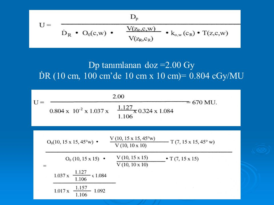 Dp tanımlanan doz =2.00 Gy Ḋ R (10 cm, 100 cm'de 10 cm x 10 cm)= 0.804 cGy/MU