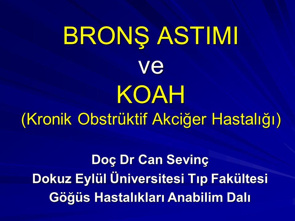 Doç Dr Can Sevinç Dokuz Eylül Üniversitesi Tıp Fakültesi Göğüs Hastalıkları Anabilim Dalı BRONŞ ASTIMI ve KOAH (Kronik Obstrüktif Akciğer Hastalığı)