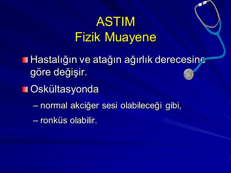 ASTIM Fizik Muayene Hastalığın ve atağın ağırlık derecesine göre değişir. Oskültasyonda –normal akciğer sesi olabileceği gibi, –ronküs olabilir.