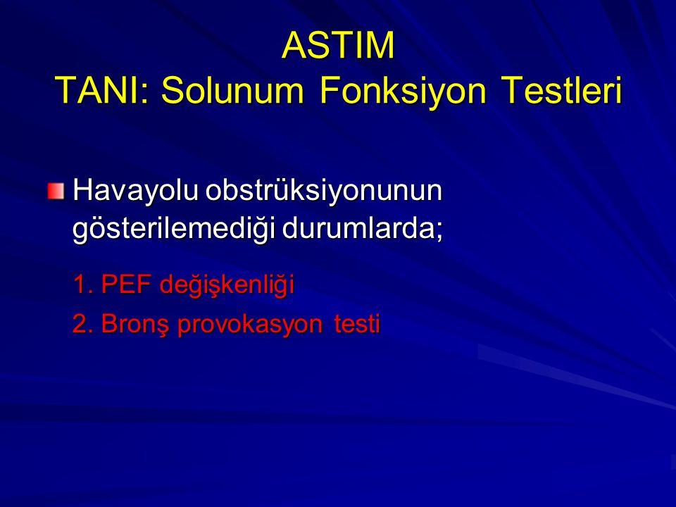 ASTIM TANI: Solunum Fonksiyon Testleri Havayolu obstrüksiyonunun gösterilemediği durumlarda; 1. PEF değişkenliği 2. Bronş provokasyon testi