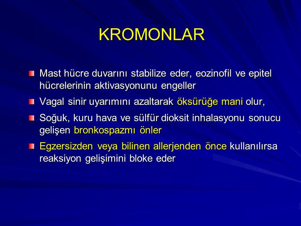 KROMONLAR Mast hücre duvarını stabilize eder, eozinofil ve epitel hücrelerinin aktivasyonunu engeller Vagal sinir uyarımını azaltarak öksürüğe mani ol