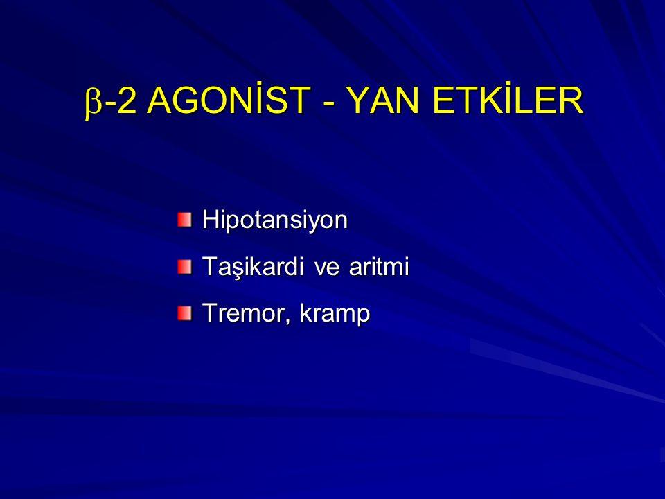  -2 AGONİST - YAN ETKİLER Hipotansiyon Taşikardi ve aritmi Tremor, kramp