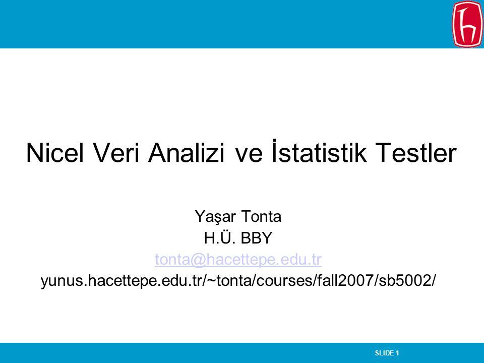 SLIDE 1 Nicel Veri Analizi ve İstatistik Testler Yaşar Tonta H.Ü. BBY tonta@hacettepe.edu.tr yunus.hacettepe.edu.tr/~tonta/courses/fall2007/sb5002/