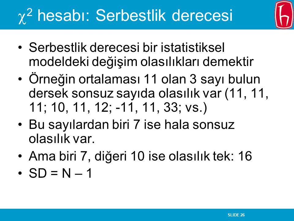 SLIDE 26  2 hesabı: Serbestlik derecesi Serbestlik derecesi bir istatistiksel modeldeki değişim olasılıkları demektir Örneğin ortalaması 11 olan 3 sa