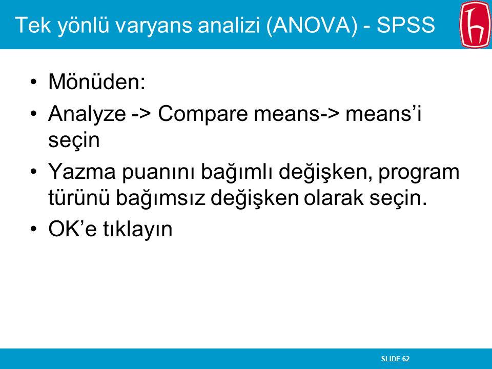 SLIDE 62 Tek yönlü varyans analizi (ANOVA) - SPSS Mönüden: Analyze -> Compare means-> means'i seçin Yazma puanını bağımlı değişken, program türünü bağ