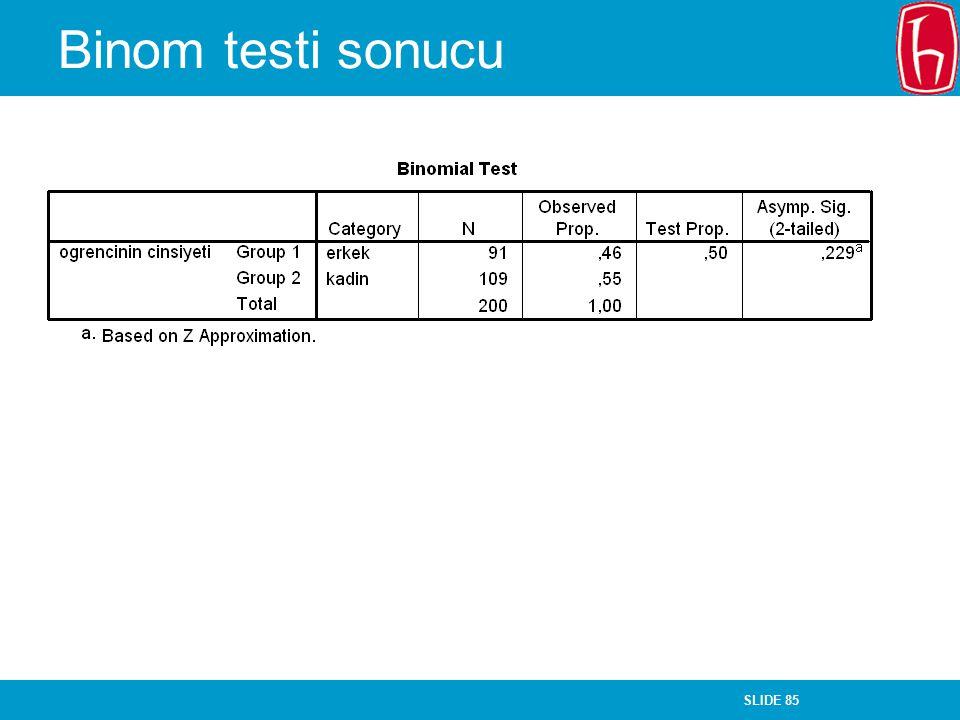 SLIDE 85 Binom testi sonucu