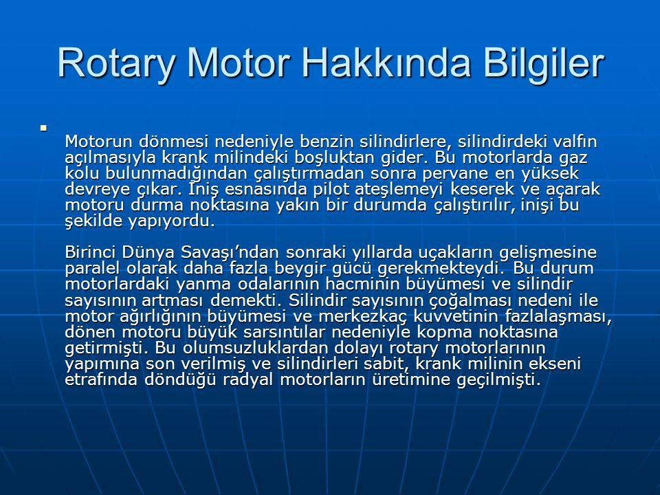 Rotary Motor Hakkında Bilgiler Motorun dönmesi nedeniyle benzin silindirlere, silindirdeki valfın açılmasıyla krank milindeki boşluktan gider. Bu moto