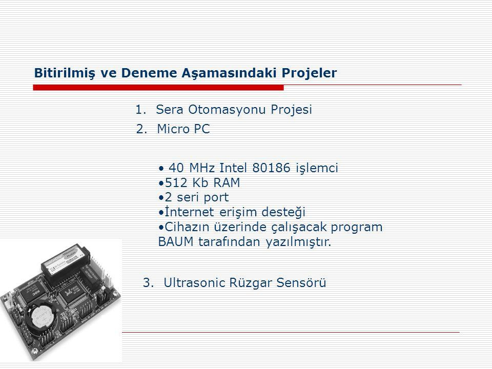 Bitirilmiş ve Deneme Aşamasındaki Projeler 1. Sera Otomasyonu Projesi 2.