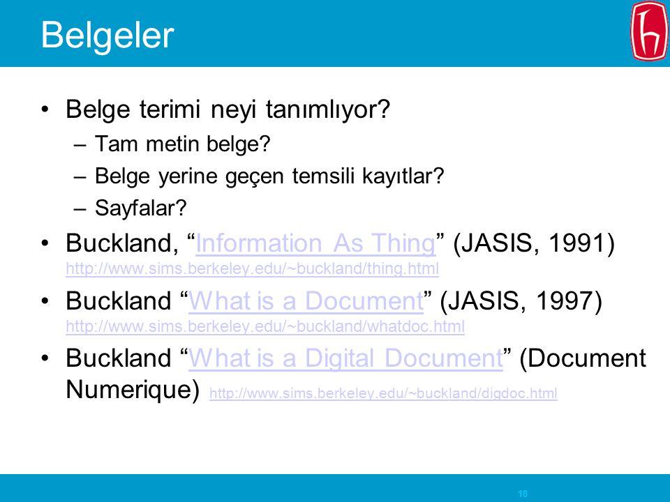 """18 Belgeler Belge terimi neyi tanımlıyor? –Tam metin belge? –Belge yerine geçen temsili kayıtlar? –Sayfalar? Buckland, """"Information As Thing"""" (JASIS,"""