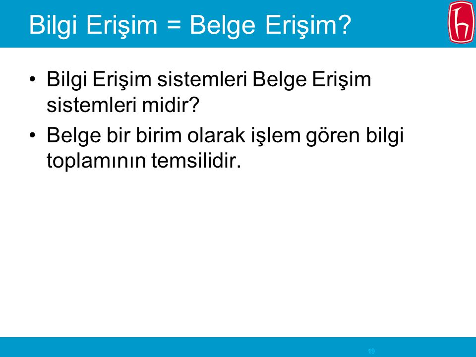 19 Bilgi Erişim = Belge Erişim.Bilgi Erişim sistemleri Belge Erişim sistemleri midir.