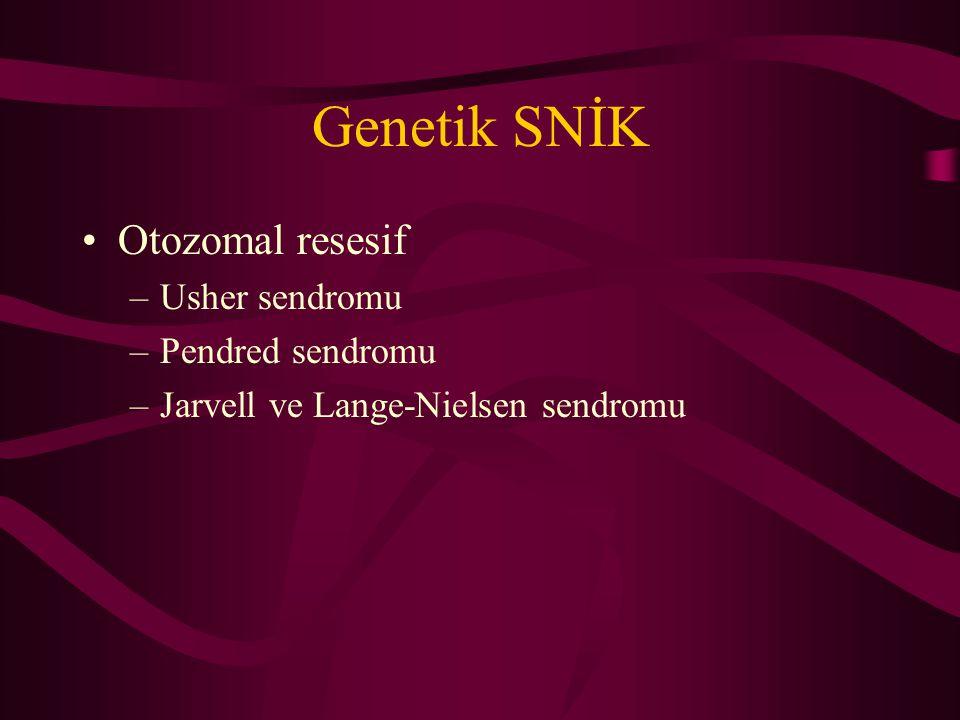 Genetik SNİK Otozomal resesif –Usher sendromu –Pendred sendromu –Jarvell ve Lange-Nielsen sendromu