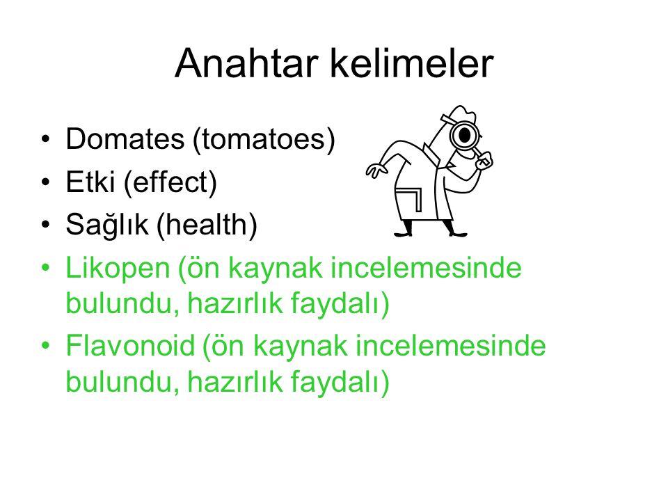 Anahtar kelimeler Domates (tomatoes) Etki (effect) Sağlık (health) Likopen (ön kaynak incelemesinde bulundu, hazırlık faydalı) Flavonoid (ön kaynak in