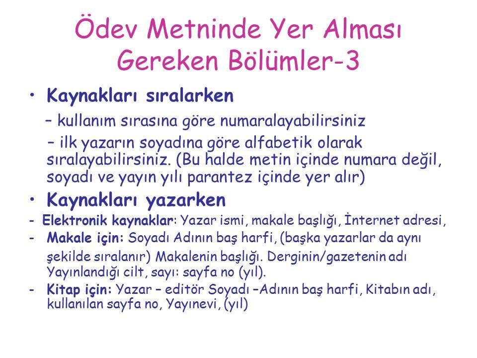 Ödev Metninde Yer Alması Gereken Bölümler-3 Kaynakları sıralarken – kullanım sırasına göre numaralayabilirsiniz – ilk yazarın soyadına göre alfabetik