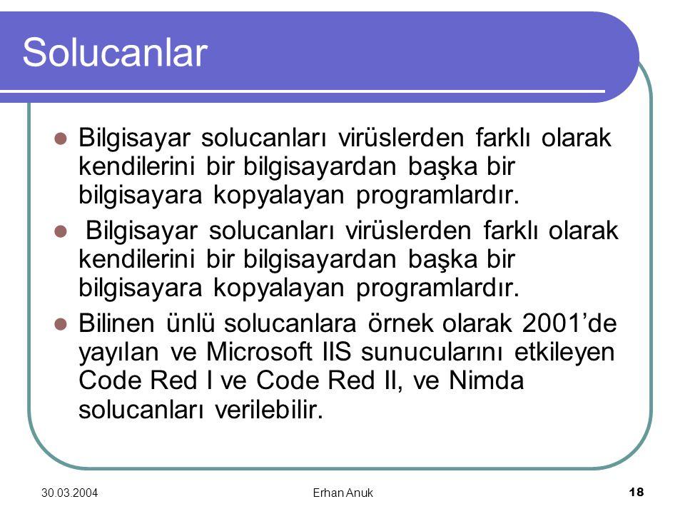 30.03.2004Erhan Anuk18 Solucanlar Bilgisayar solucanları virüslerden farklı olarak kendilerini bir bilgisayardan başka bir bilgisayara kopyalayan prog