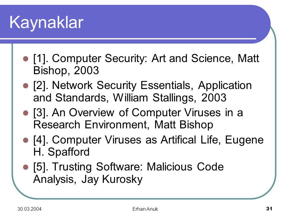 30.03.2004Erhan Anuk31 Kaynaklar [1]. Computer Security: Art and Science, Matt Bishop, 2003 [2]. Network Security Essentials, Application and Standard