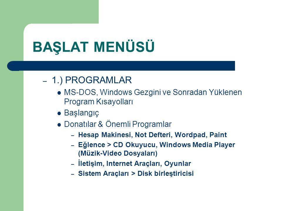 – 1.) PROGRAMLAR MS-DOS, Windows Gezgini ve Sonradan Yüklenen Program Kısayolları Başlangıç Donatılar & Önemli Programlar – Hesap Makinesi, Not Defteri, Wordpad, Paint – Eğlence > CD Okuyucu, Windows Media Player (Müzik-Video Dosyaları) – İletişim, Internet Araçları, Oyunlar – Sistem Araçları > Disk birleştiricisi