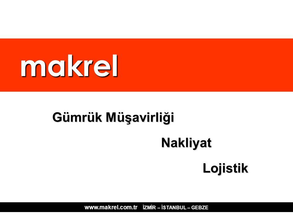 makrel makrel Gümrük Müşavirliği Nakliyat Lojistik www.makrel.com.tr İZMİR – İSTANBUL – GEBZE