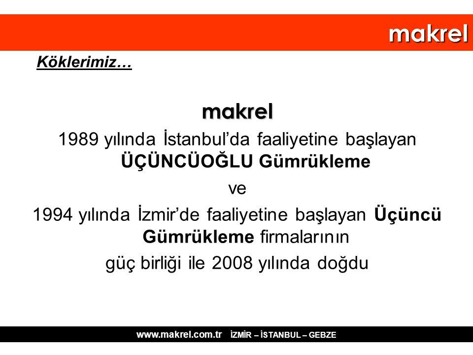 makrel makrel 1989 yılında İstanbul'da faaliyetine başlayan ÜÇÜNCÜOĞLU Gümrükleme ve 1994 yılında İzmir'de faaliyetine başlayan Üçüncü Gümrükleme firm