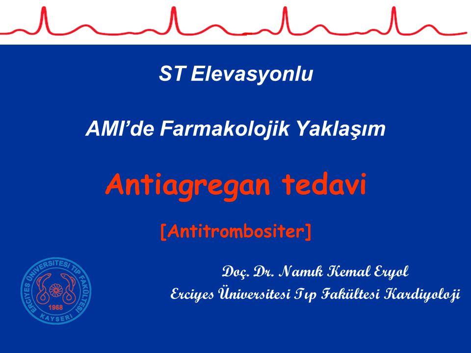 ST Elevasyonlu AMI'de Farmakolojik Yaklaşım Antiagregan tedavi [Antitrombositer] Doç. Dr. Namık Kemal Eryol Erciyes Üniversitesi Tıp Fakültesi Kardiyo