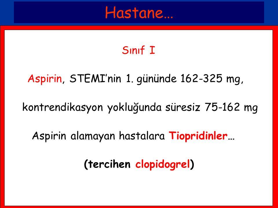 Hastane… Sınıf I Aspirin, STEMI'nin 1. gününde 162-325 mg, kontrendikasyon yokluğunda süresiz 75-162 mg Aspirin alamayan hastalara Tiopridinler… (terc
