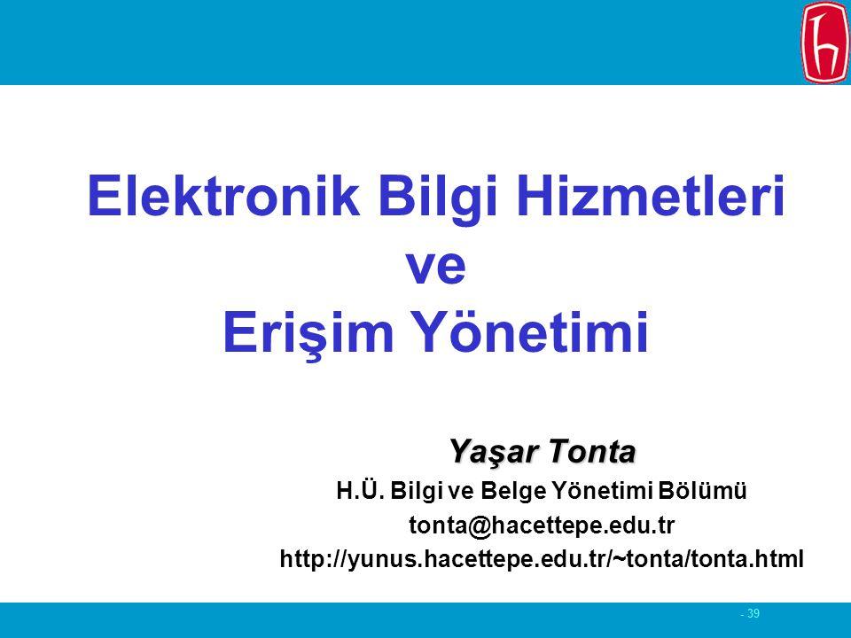 - 39 Elektronik Bilgi Hizmetleri ve Erişim Yönetimi Yaşar Tonta H.Ü.