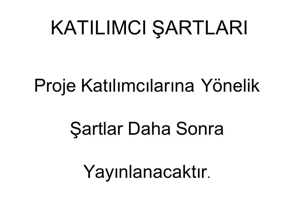 KATILIMCI ŞARTLARI Proje Katılımcılarına Yönelik Şartlar Daha Sonra Yayınlanacaktır.