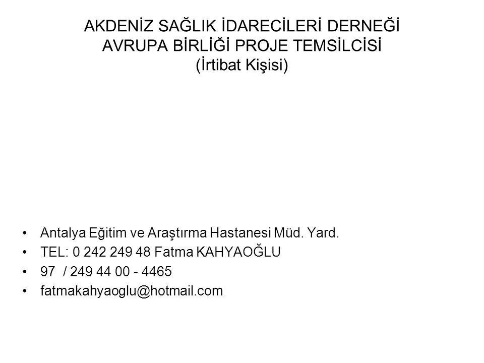 AKDENİZ SAĞLIK İDARECİLERİ DERNEĞİ AVRUPA BİRLİĞİ PROJE TEMSİLCİSİ (İrtibat Kişisi) Antalya Eğitim ve Araştırma Hastanesi Müd.