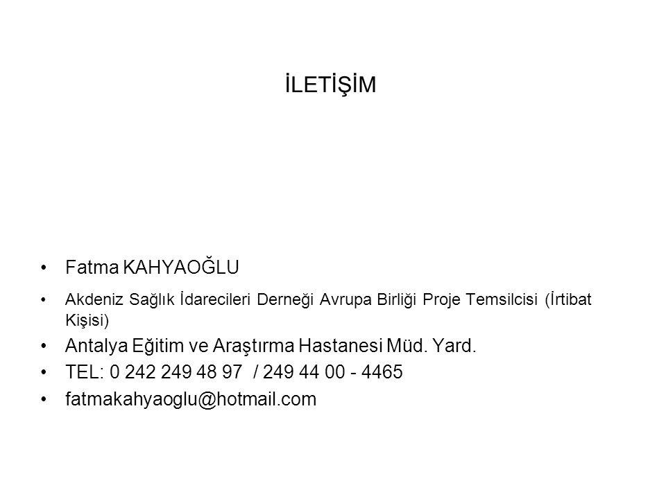 İLETİŞİM Fatma KAHYAOĞLU Akdeniz Sağlık İdarecileri Derneği Avrupa Birliği Proje Temsilcisi (İrtibat Kişisi) Antalya Eğitim ve Araştırma Hastanesi Müd.