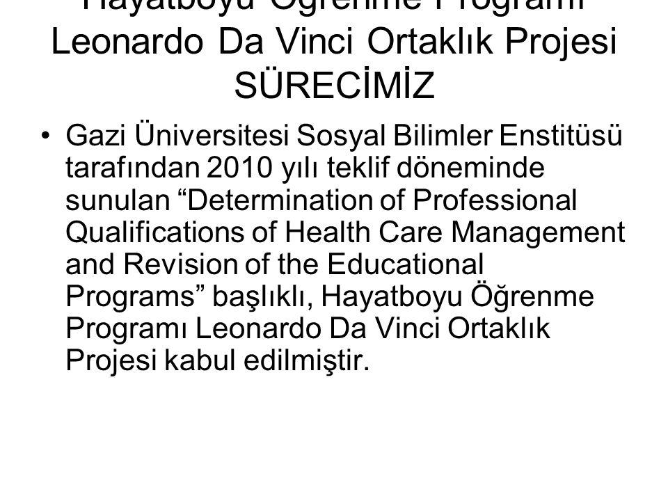 PROJE ORTAKLARI: Gazi Üniversitesi Sosyal Bilimler Enstitüsü / TÜRKİYE Atılım Üniversitesi Sosyal Bilimler Enstitüsü / TÜRKİYE AKDENİZ SAĞLIK İDARECİLERİ DERNEĞİ / TÜRKİYE