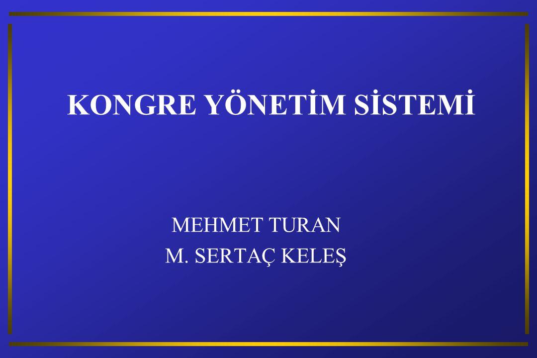 KONGRE YÖNETİM SİSTEMİ MEHMET TURAN M. SERTAÇ KELEŞ