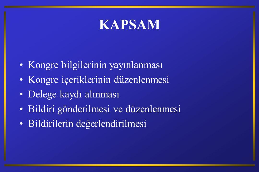 KAPSAM Kongre bilgilerinin yayınlanması Kongre içeriklerinin düzenlenmesi Delege kaydı alınması Bildiri gönderilmesi ve düzenlenmesi Bildirilerin değerlendirilmesi