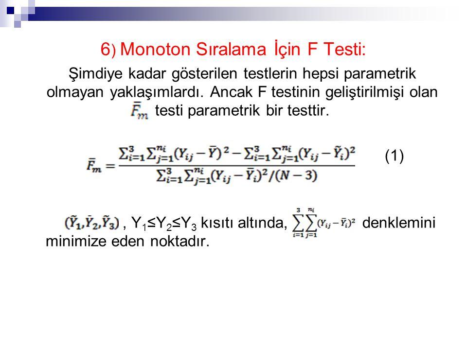 6 ) Monoton Sıralama İçin F Testi: Şimdiye kadar gösterilen testlerin hepsi parametrik olmayan yaklaşımlardı.