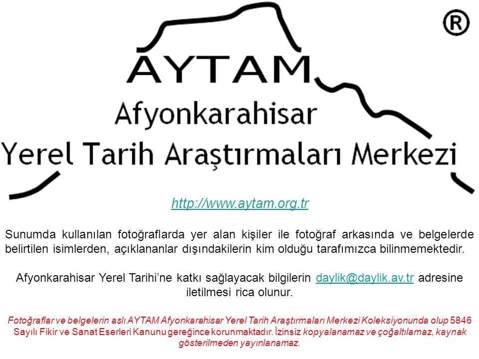 http://www.aytam.org.tr Sunumda kullanılan fotoğraflarda yer alan kişiler ile fotoğraf arkasında ve belgelerde belirtilen isimlerden, açıklananlar dışındakilerin kim olduğu tarafımızca bilinmemektedir.