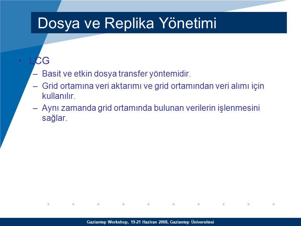 Gaziantep Workshop, 19-21 Haziran 2008, Gaziantep Üniversitesi LCG –Basit ve etkin dosya transfer yöntemidir.