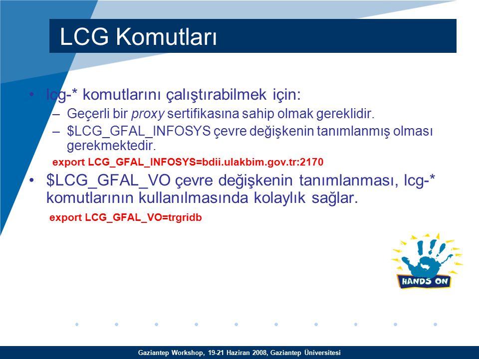 Gaziantep Workshop, 19-21 Haziran 2008, Gaziantep Üniversitesi lcg-* komutlarını çalıştırabilmek için: –Geçerli bir proxy sertifikasına sahip olmak gereklidir.