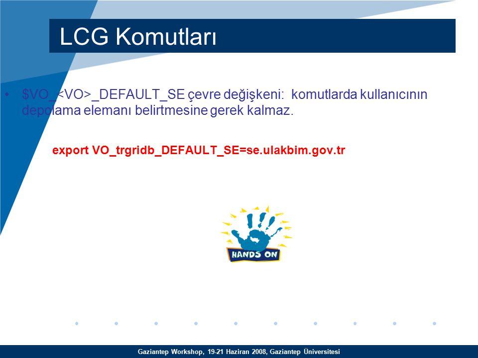 Gaziantep Workshop, 19-21 Haziran 2008, Gaziantep Üniversitesi $VO_ _DEFAULT_SE çevre değişkeni: komutlarda kullanıcının depolama elemanı belirtmesine gerek kalmaz.