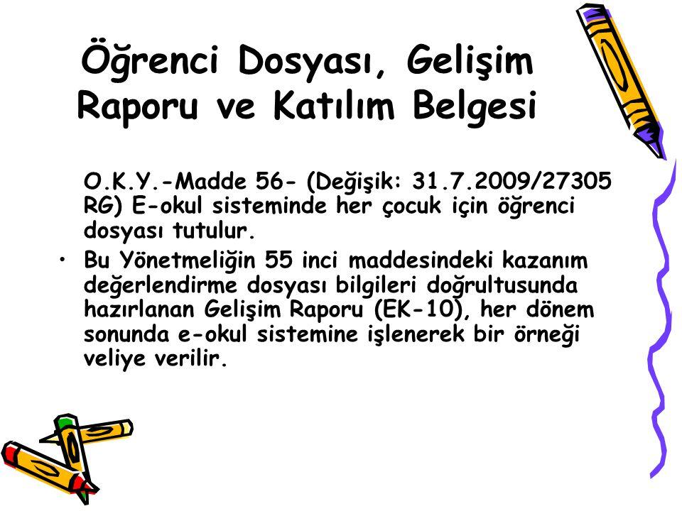 Öğrenci Dosyası, Gelişim Raporu ve Katılım Belgesi O.K.Y.-Madde 56- (Değişik: 31.7.2009/27305 RG) E-okul sisteminde her çocuk için öğrenci dosyası tut