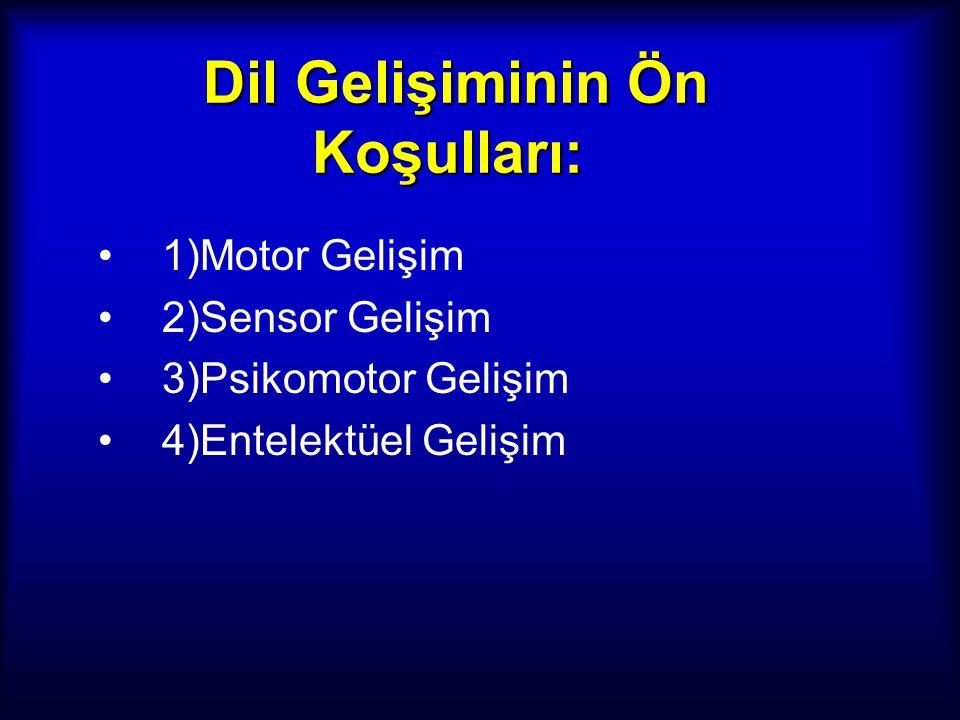 Dil Gelişiminin Ön Koşulları: Dil Gelişiminin Ön Koşulları: 1)Motor Gelişim 2)Sensor Gelişim 3)Psikomotor Gelişim 4)Entelektüel Gelişim