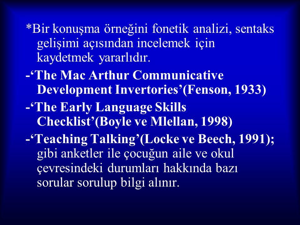 *Bir konuşma örneğini fonetik analizi, sentaks gelişimi açısından incelemek için kaydetmek yararlıdır. -'The Mac Arthur Communicative Development Inve