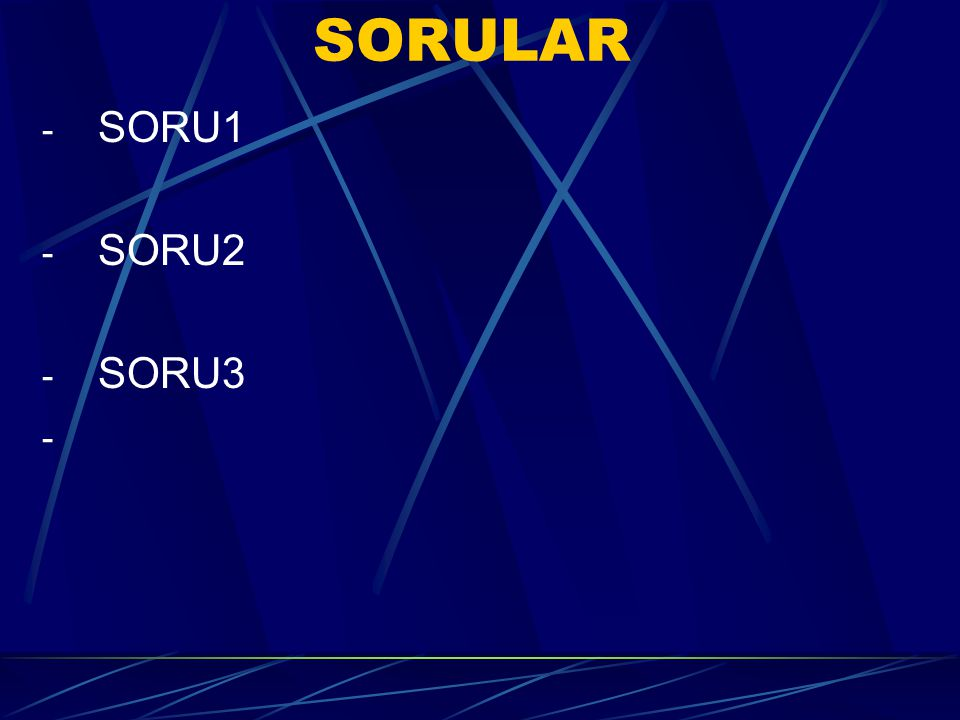SORULAR - SORU1 - SORU2 - SORU3