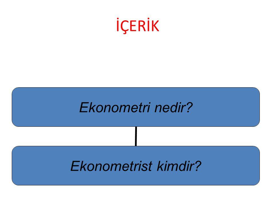 İÇERİK Ekonometri nedir? Ekonometrist kimdir?
