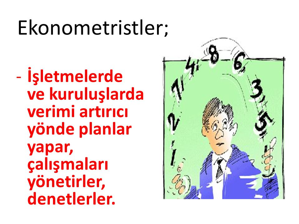 Ekonometristler; -İşletmelerde ve kuruluşlarda verimi artırıcı yönde planlar yapar, çalışmaları yönetirler, denetlerler.