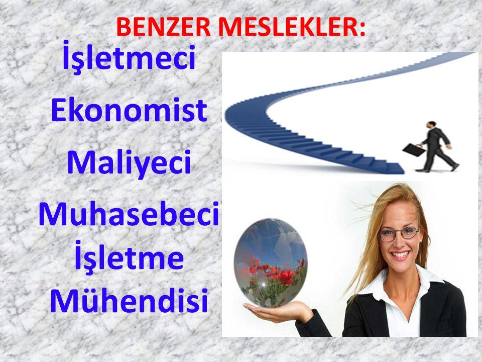 BENZER MESLEKLER: İşletmeci Ekonomist Maliyeci Muhasebeci İşletme Mühendisi