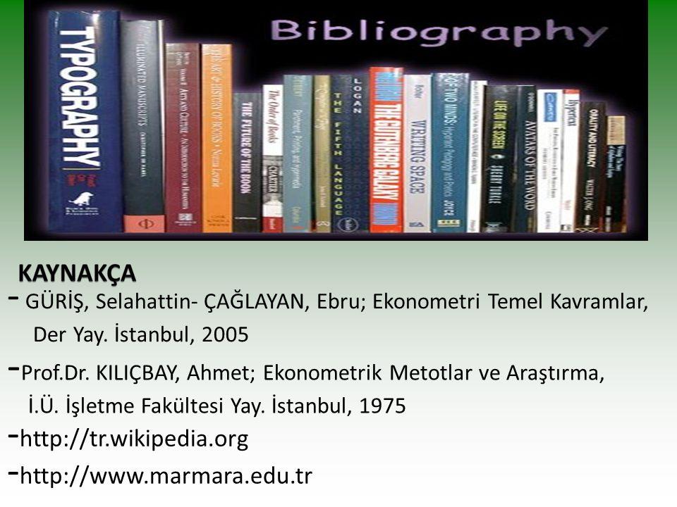 - GÜRİŞ, Selahattin- ÇAĞLAYAN, Ebru; Ekonometri Temel Kavramlar, Der Yay. İstanbul, 2005 - Prof.Dr. KILIÇBAY, Ahmet; Ekonometrik Metotlar ve Araştırma